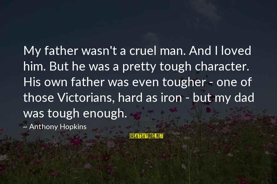 Iron Man One Sayings By Anthony Hopkins: My father wasn't a cruel man. And I loved him. But he was a pretty