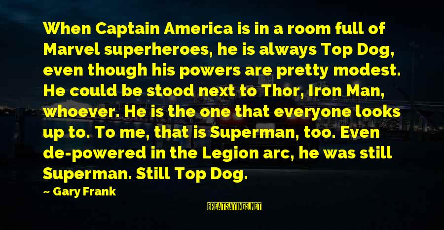Iron Man One Sayings By Gary Frank: When Captain America is in a room full of Marvel superheroes, he is always Top