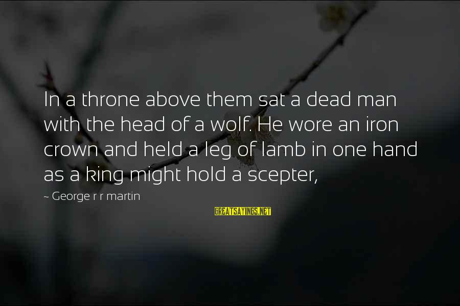 Iron Man One Sayings By George R R Martin: In a throne above them sat a dead man with the head of a wolf.