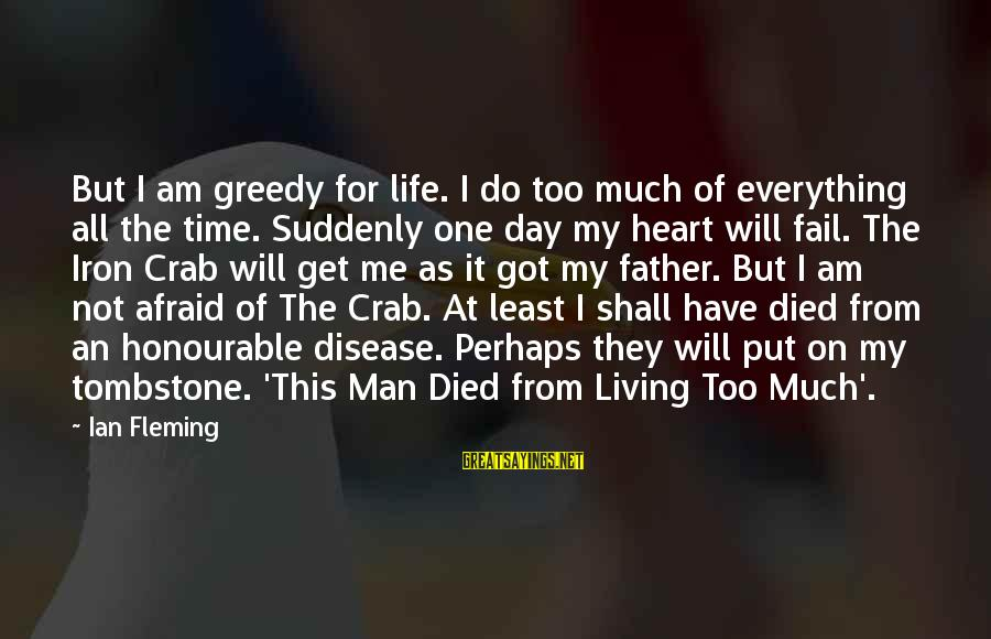 Iron Man One Sayings By Ian Fleming: But I am greedy for life. I do too much of everything all the time.