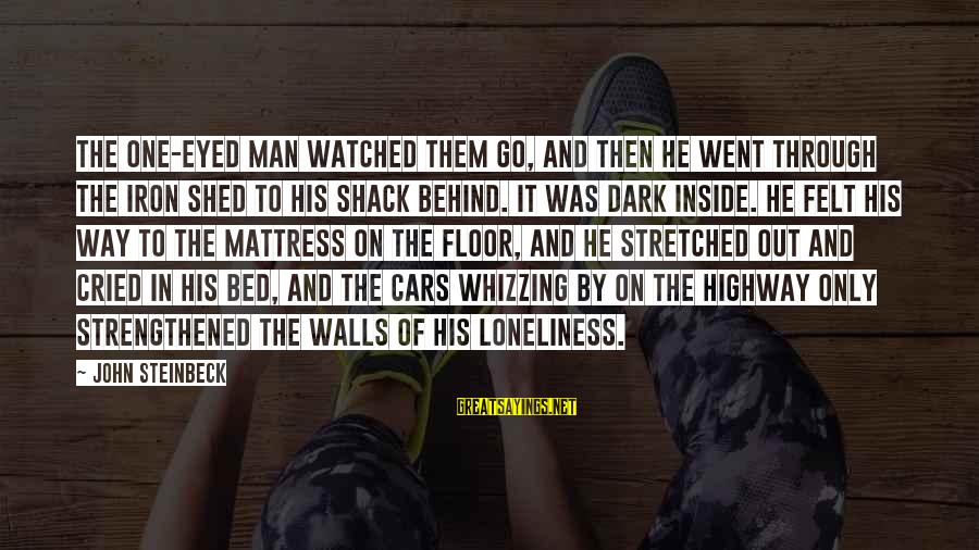 Iron Man One Sayings By John Steinbeck: The one-eyed man watched them go, and then he went through the iron shed to
