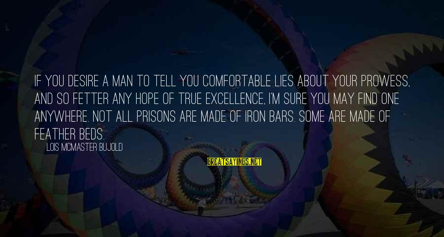 Iron Man One Sayings By Lois McMaster Bujold: If you desire a man to tell you comfortable lies about your prowess, and so