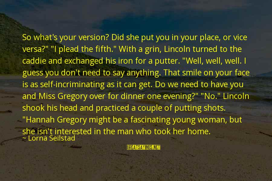"""Iron Man One Sayings By Lorna Seilstad: So what's your version? Did she put you in your place, or vice versa?"""" """"I"""