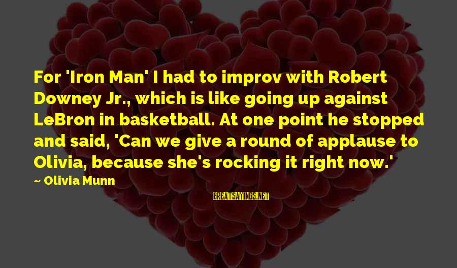 Iron Man One Sayings By Olivia Munn: For 'Iron Man' I had to improv with Robert Downey Jr., which is like going