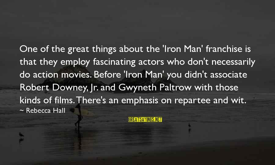 Iron Man One Sayings By Rebecca Hall: One of the great things about the 'Iron Man' franchise is that they employ fascinating