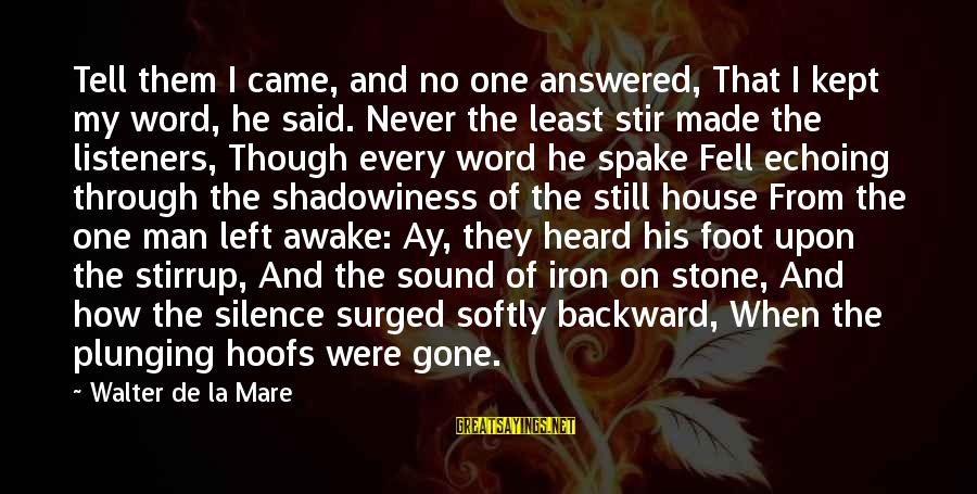 Iron Man One Sayings By Walter De La Mare: Tell them I came, and no one answered, That I kept my word, he said.