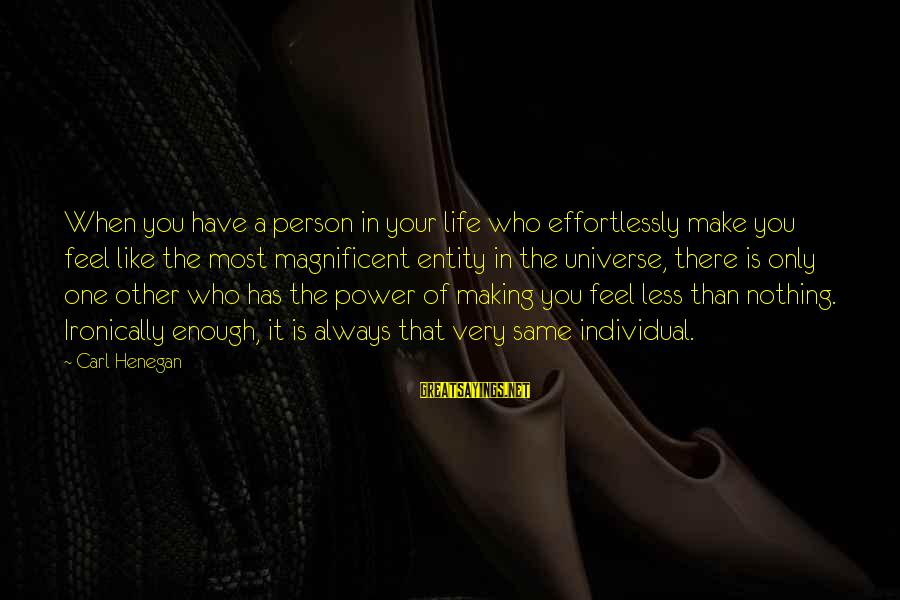 Ironically Love Sayings By Carl Henegan: When you have a person in your life who effortlessly make you feel like the