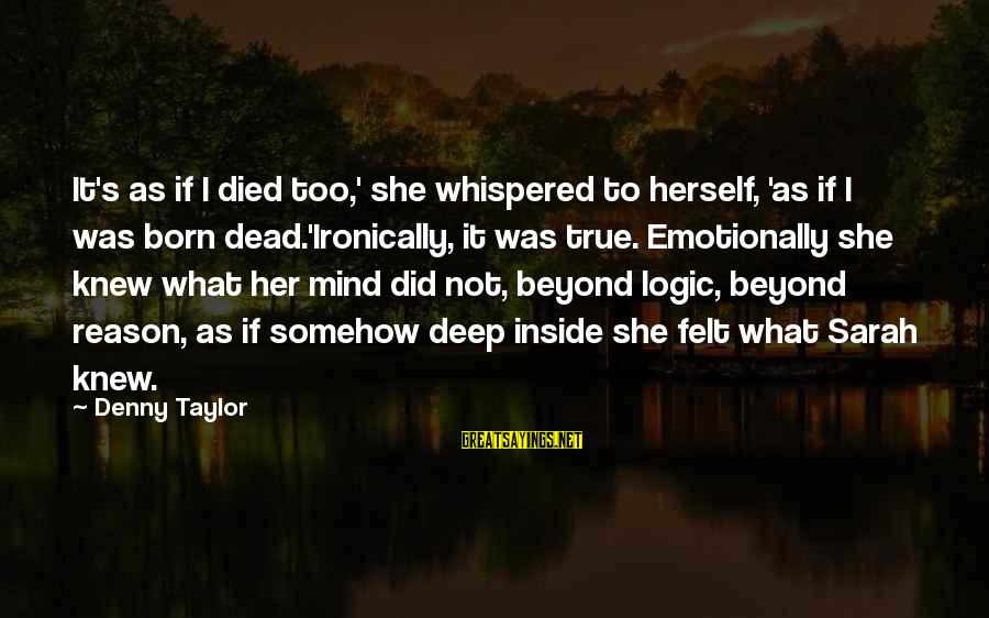 Ironically Love Sayings By Denny Taylor: It's as if I died too,' she whispered to herself, 'as if I was born