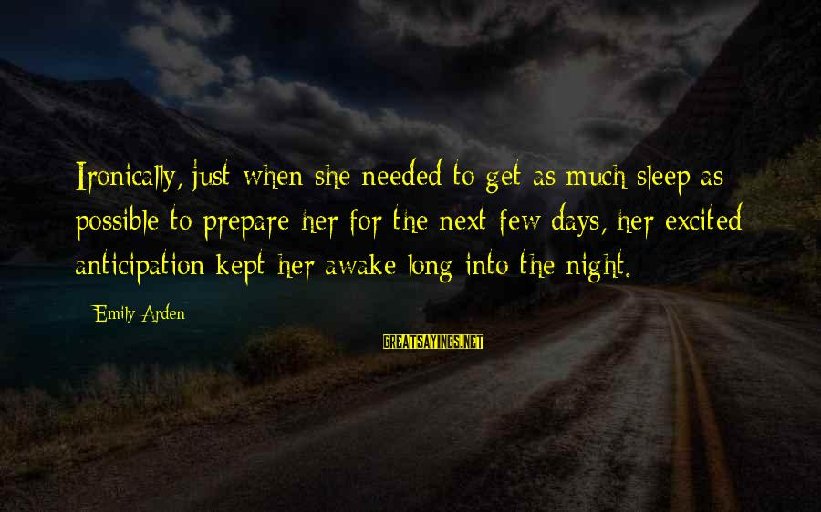 Ironically Love Sayings By Emily Arden: Ironically, just when she needed to get as much sleep as possible to prepare her