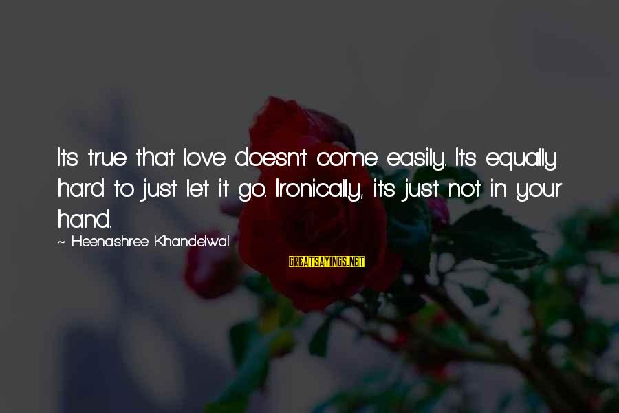 Ironically Love Sayings By Heenashree Khandelwal: Its true that love doesn't come easily. Its equally hard to just let it go.