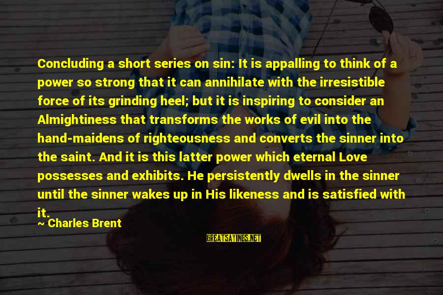Irresistible Force Sayings By Charles Brent: Concluding a short series on sin: It is appalling to think of a power so
