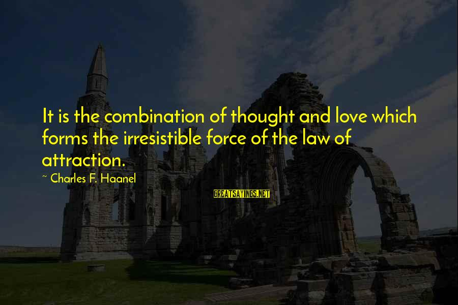 Irresistible Force Sayings By Charles F. Haanel: It is the combination of thought and love which forms the irresistible force of the