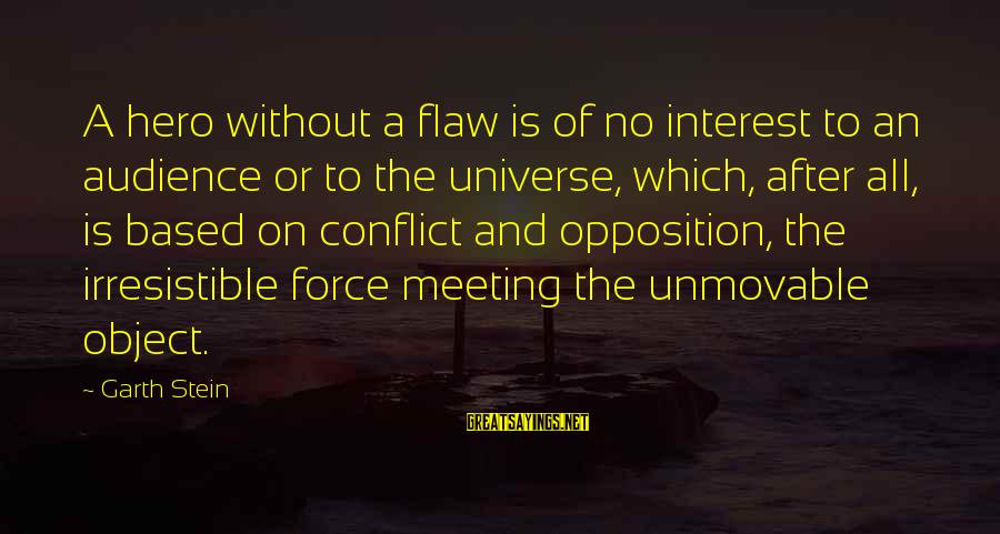 Irresistible Force Sayings By Garth Stein: A hero without a flaw is of no interest to an audience or to the