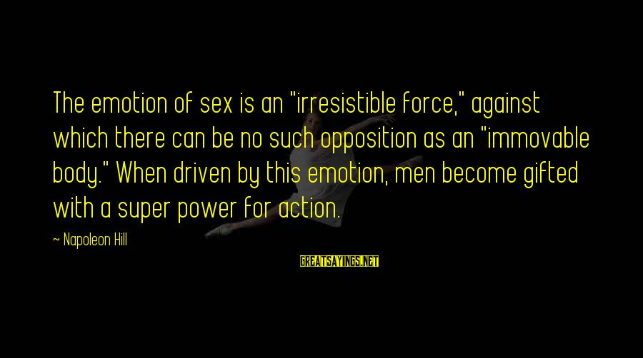 """Irresistible Force Sayings By Napoleon Hill: The emotion of sex is an """"irresistible force,"""" against which there can be no such"""