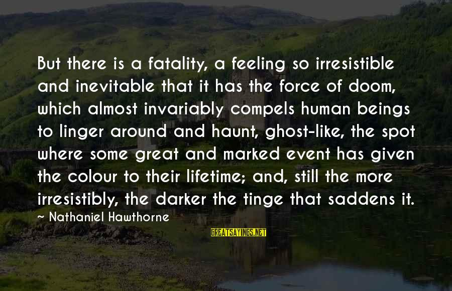 Irresistible Force Sayings By Nathaniel Hawthorne: But there is a fatality, a feeling so irresistible and inevitable that it has the