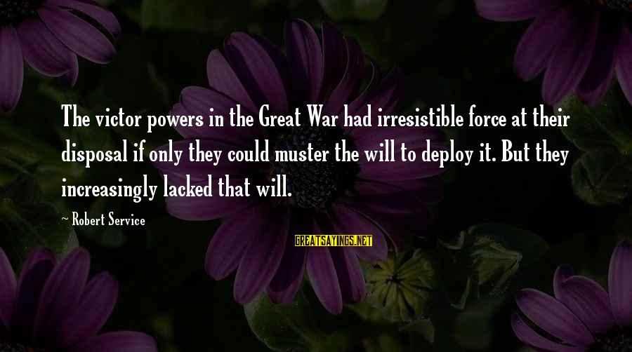 Irresistible Force Sayings By Robert Service: The victor powers in the Great War had irresistible force at their disposal if only