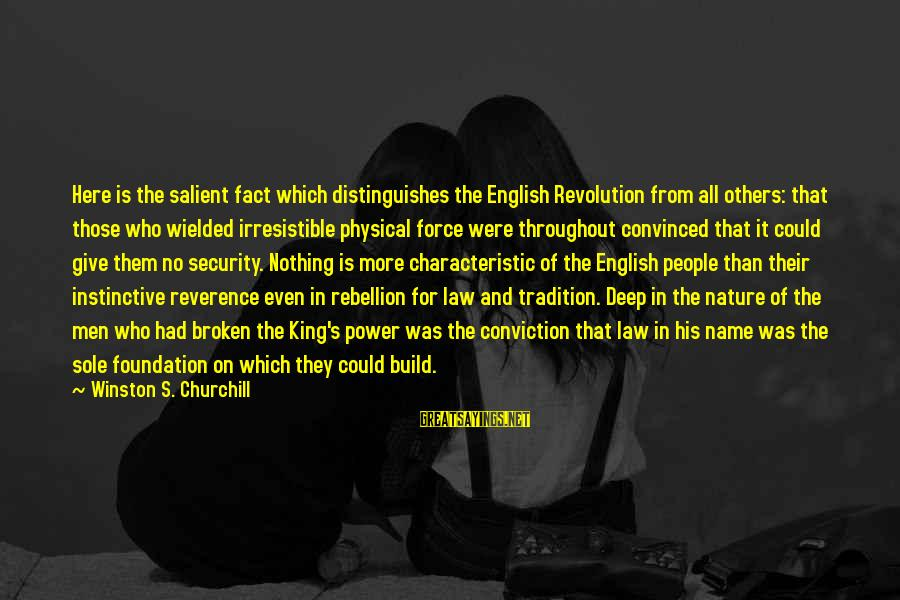 Irresistible Force Sayings By Winston S. Churchill: Here is the salient fact which distinguishes the English Revolution from all others: that those