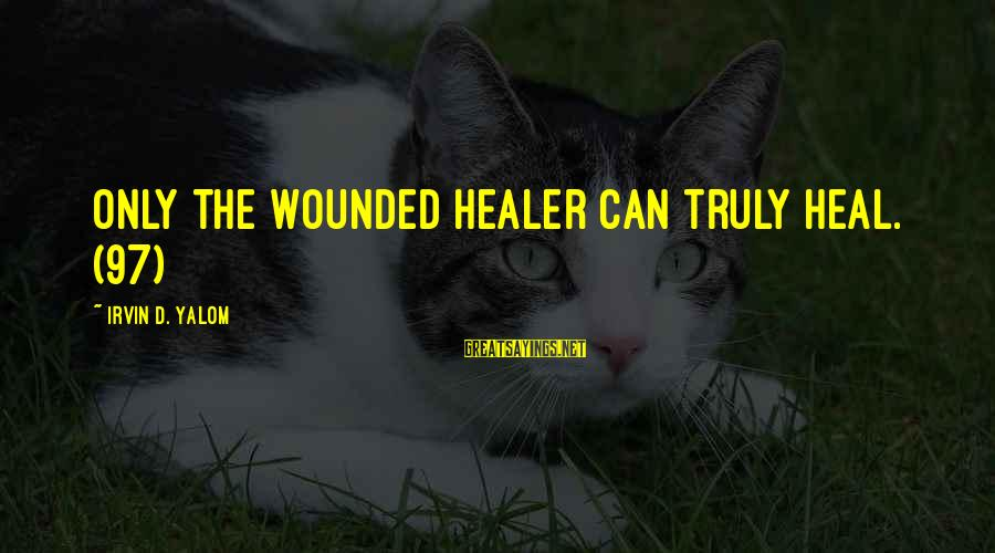 Irvin Sayings By Irvin D. Yalom: Only the wounded healer can truly heal. (97)