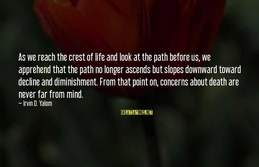 Irvin Sayings By Irvin D. Yalom: As we reach the crest of life and look at the path before us, we