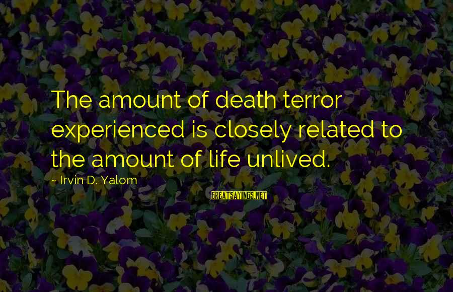 Irvin Sayings By Irvin D. Yalom: The amount of death terror experienced is closely related to the amount of life unlived.