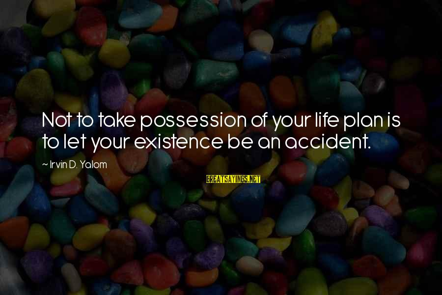 Irvin Sayings By Irvin D. Yalom: Not to take possession of your life plan is to let your existence be an