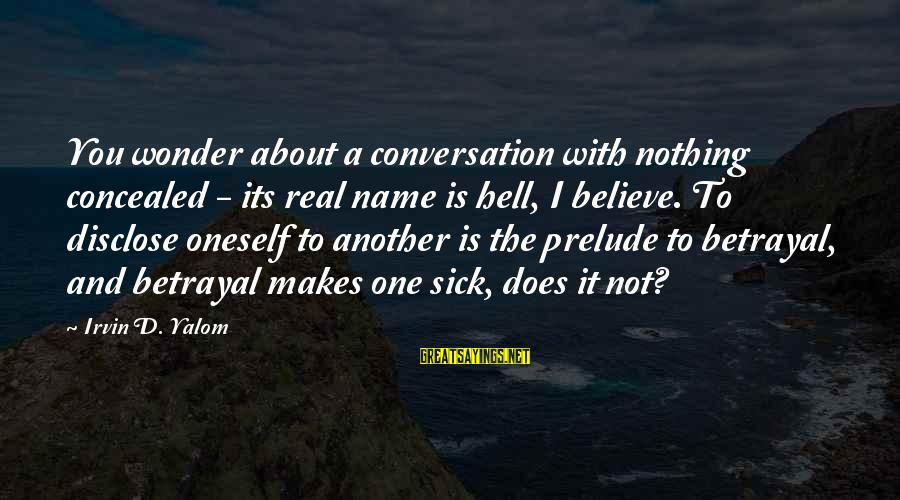 Irvin Sayings By Irvin D. Yalom: You wonder about a conversation with nothing concealed - its real name is hell, I