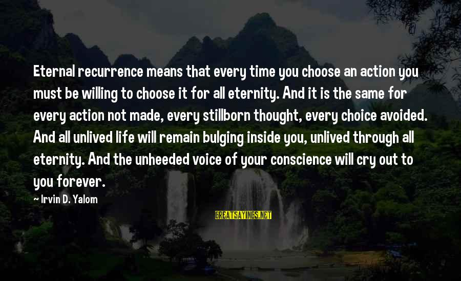 Irvin Sayings By Irvin D. Yalom: Eternal recurrence means that every time you choose an action you must be willing to