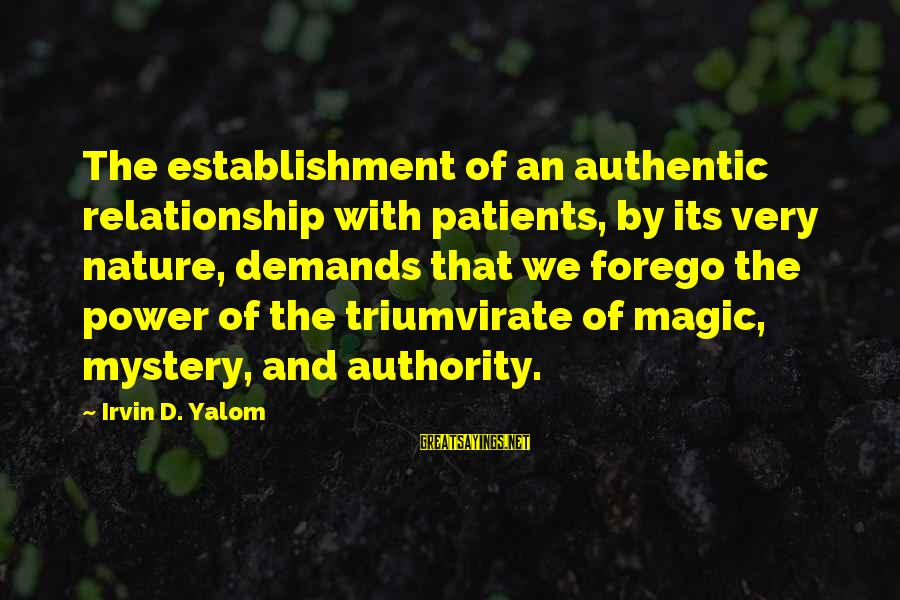 Irvin Sayings By Irvin D. Yalom: The establishment of an authentic relationship with patients, by its very nature, demands that we