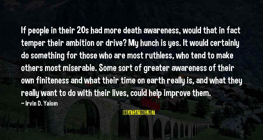 Irvin Sayings By Irvin D. Yalom: If people in their 20s had more death awareness, would that in fact temper their