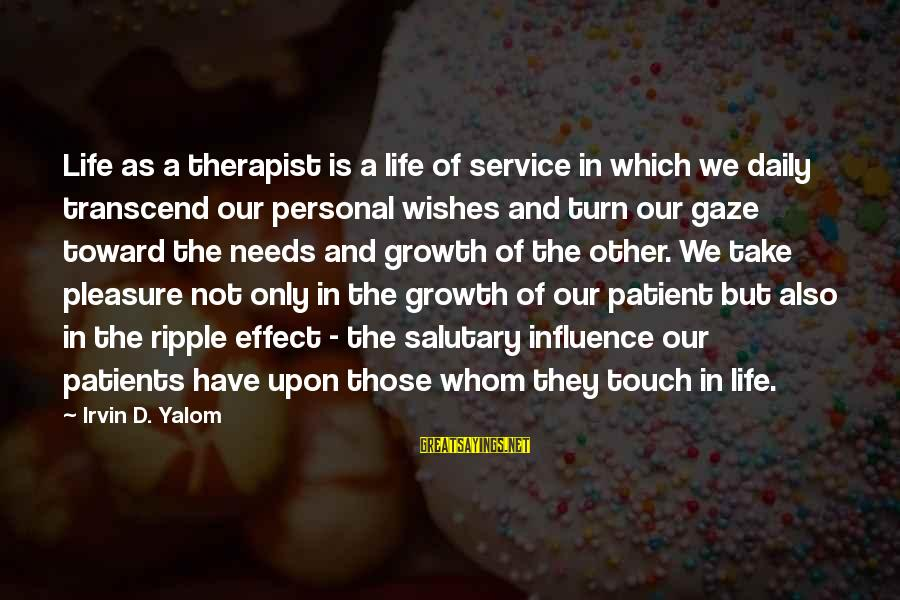 Irvin Sayings By Irvin D. Yalom: Life as a therapist is a life of service in which we daily transcend our