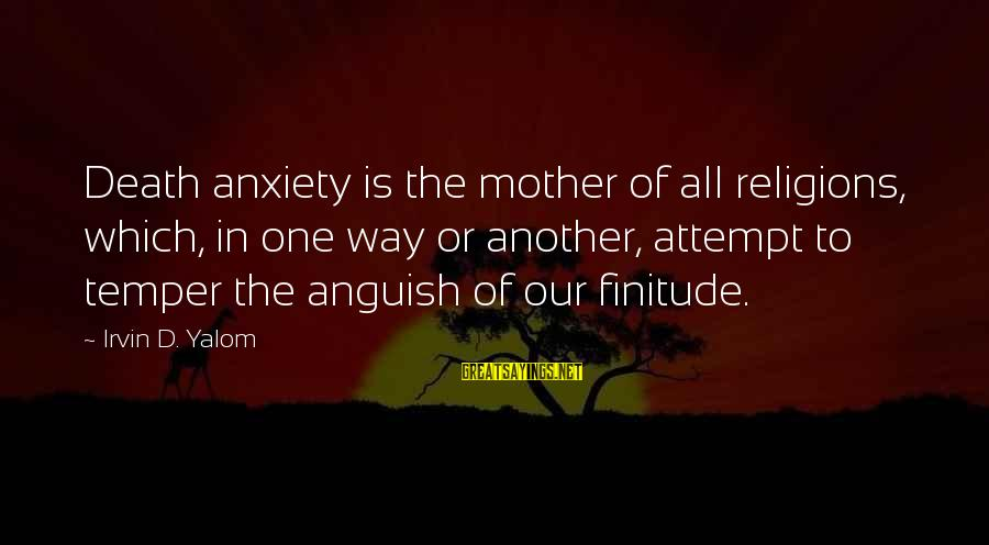 Irvin Sayings By Irvin D. Yalom: Death anxiety is the mother of all religions, which, in one way or another, attempt