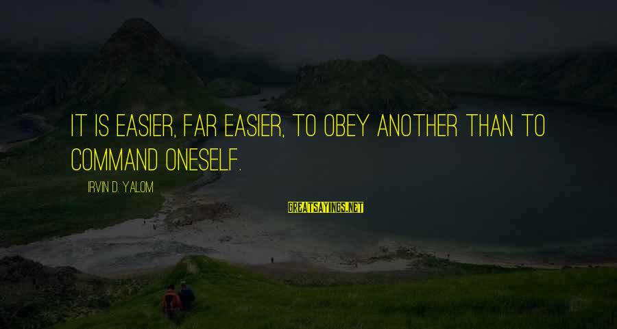Irvin Sayings By Irvin D. Yalom: It is easier, far easier, to obey another than to command oneself.