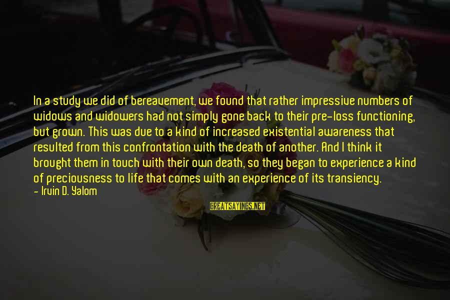 Irvin Sayings By Irvin D. Yalom: In a study we did of bereavement, we found that rather impressive numbers of widows