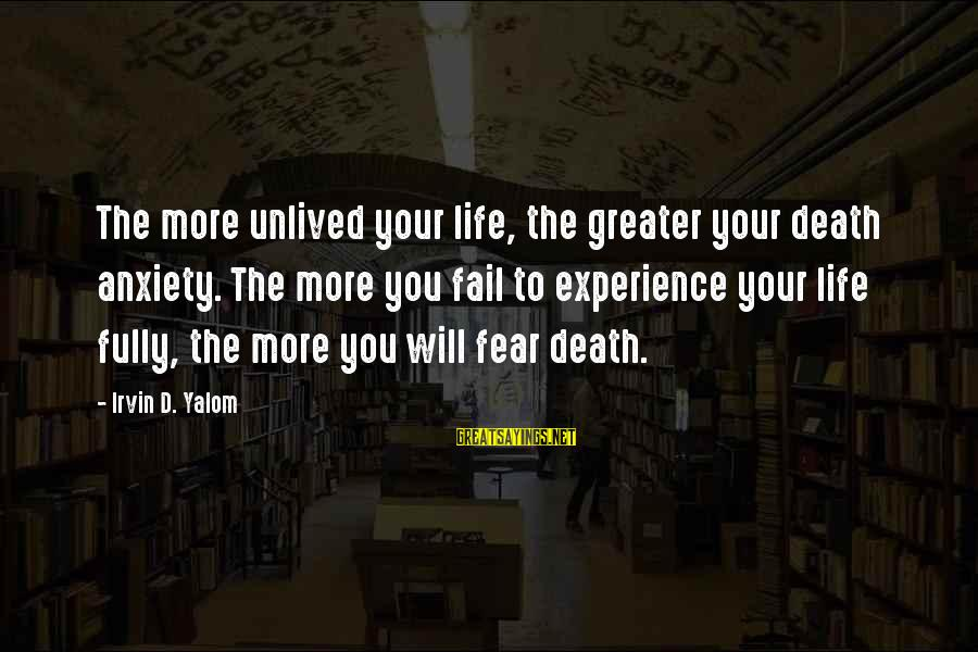Irvin Sayings By Irvin D. Yalom: The more unlived your life, the greater your death anxiety. The more you fail to