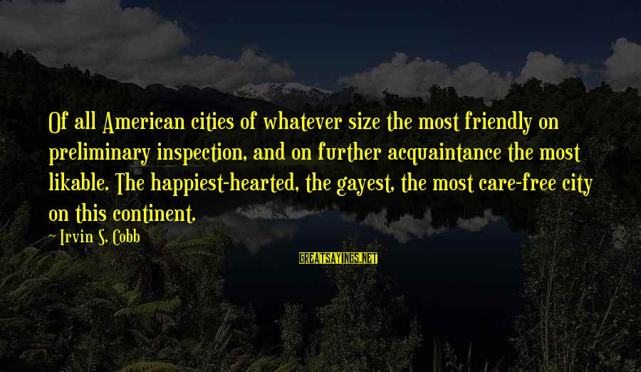 Irvin Sayings By Irvin S. Cobb: Of all American cities of whatever size the most friendly on preliminary inspection, and on