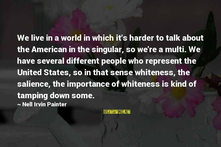 Irvin Sayings By Nell Irvin Painter: We live in a world in which it's harder to talk about the American in