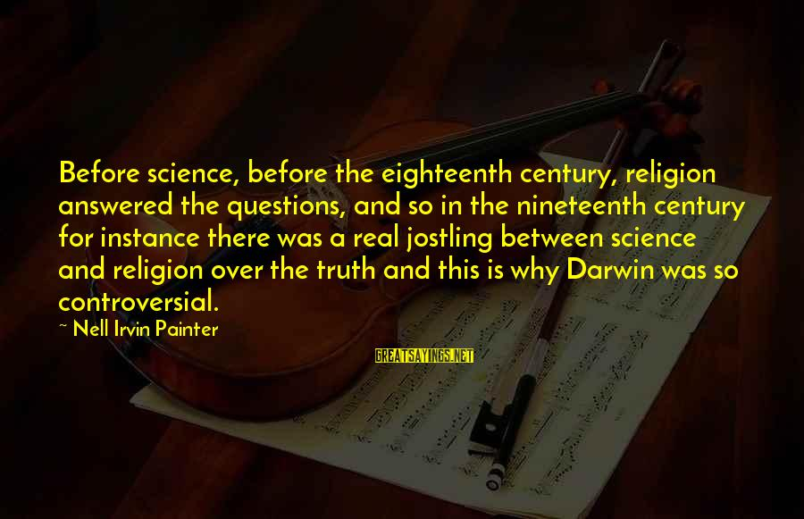 Irvin Sayings By Nell Irvin Painter: Before science, before the eighteenth century, religion answered the questions, and so in the nineteenth
