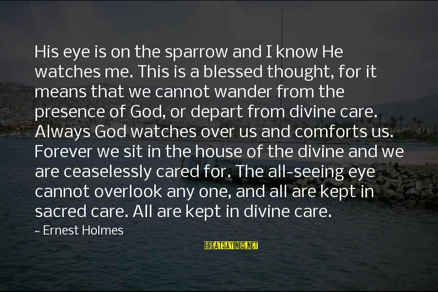 Is He The One Sayings By Ernest Holmes: His eye is on the sparrow and I know He watches me. This is a