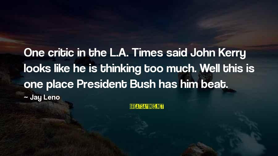 Is He The One Sayings By Jay Leno: One critic in the L.A. Times said John Kerry looks like he is thinking too