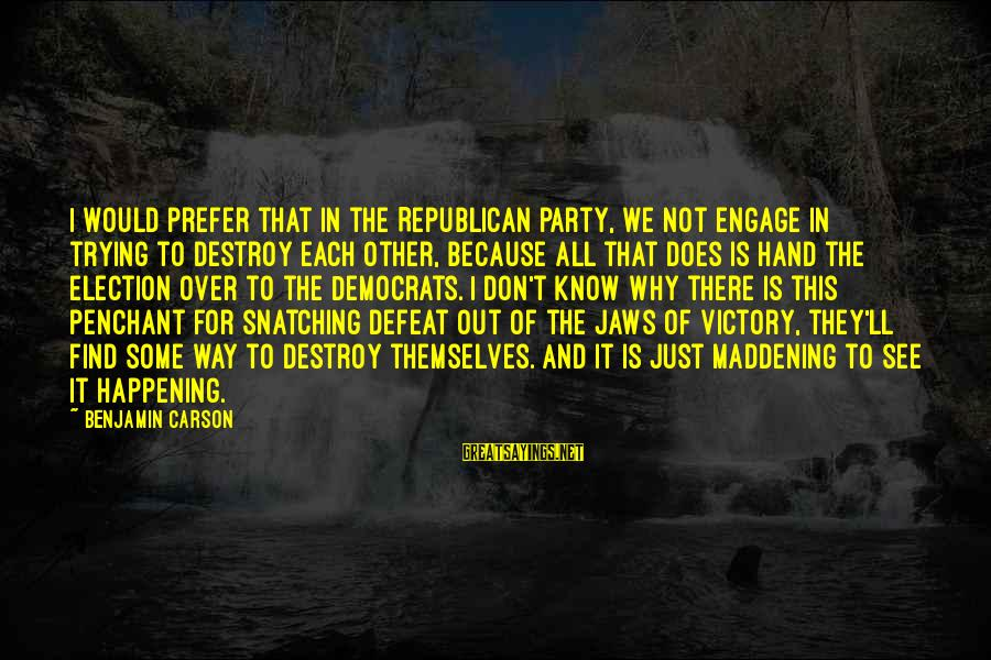 Is Not Over Sayings By Benjamin Carson: I would prefer that in the Republican party, we not engage in trying to destroy