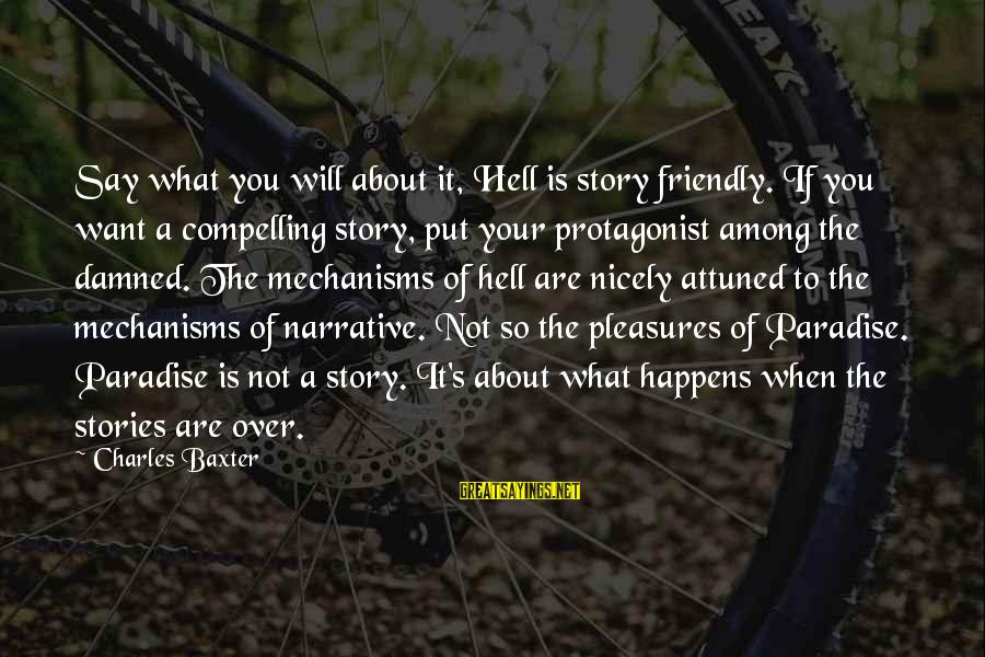 Is Not Over Sayings By Charles Baxter: Say what you will about it, Hell is story friendly. If you want a compelling