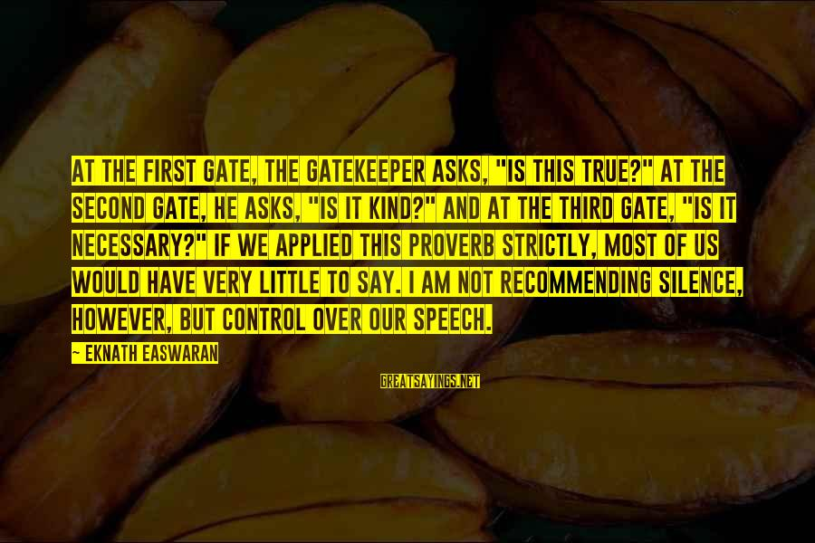"""Is Not Over Sayings By Eknath Easwaran: At the first gate, the gatekeeper asks, """"Is this true?"""" At the second gate, he"""