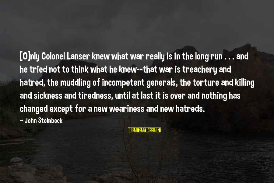 Is Not Over Sayings By John Steinbeck: [O]nly Colonel Lanser knew what war really is in the long run . . .