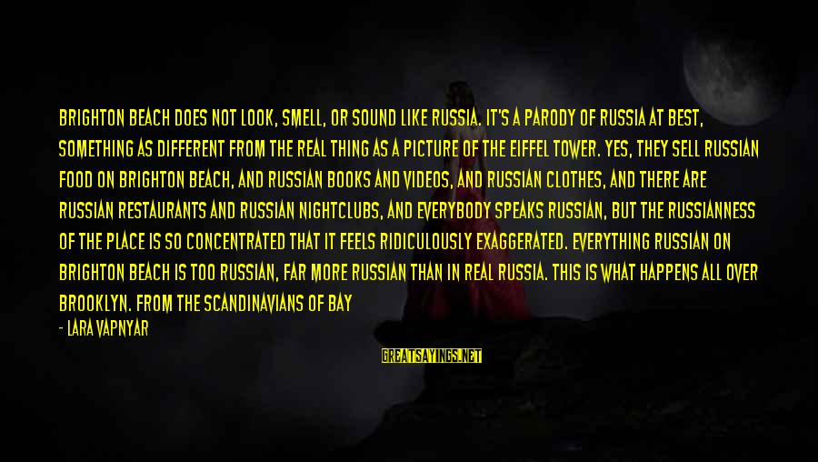 Is Not Over Sayings By Lara Vapnyar: Brighton Beach does not look, smell, or sound like Russia. It's a parody of Russia