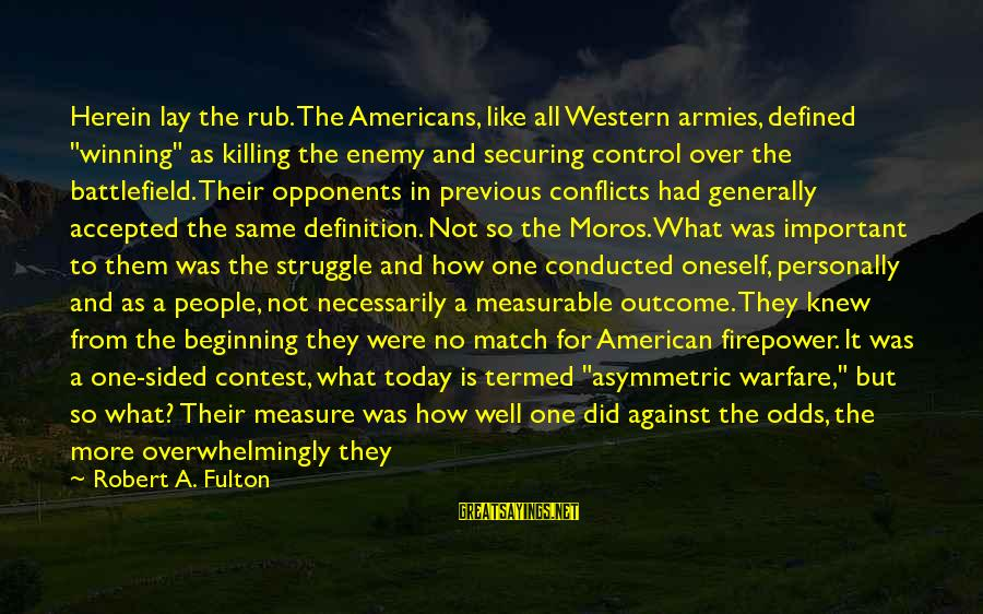 """Is Not Over Sayings By Robert A. Fulton: Herein lay the rub. The Americans, like all Western armies, defined """"winning"""" as killing the"""