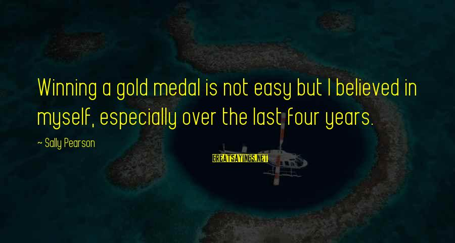 Is Not Over Sayings By Sally Pearson: Winning a gold medal is not easy but I believed in myself, especially over the