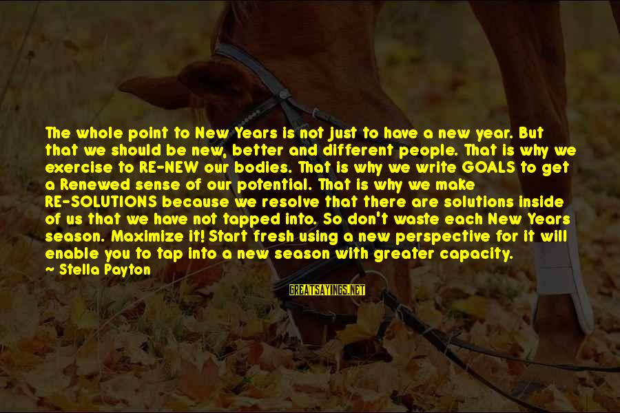 Is Not Over Sayings By Stella Payton: The whole point to New Years is not just to have a new year. But