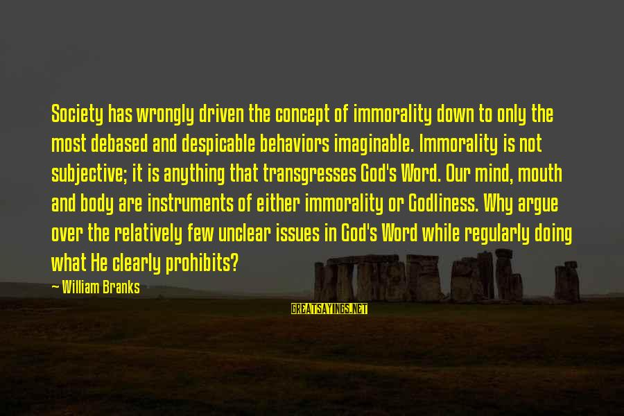 Is Not Over Sayings By William Branks: Society has wrongly driven the concept of immorality down to only the most debased and