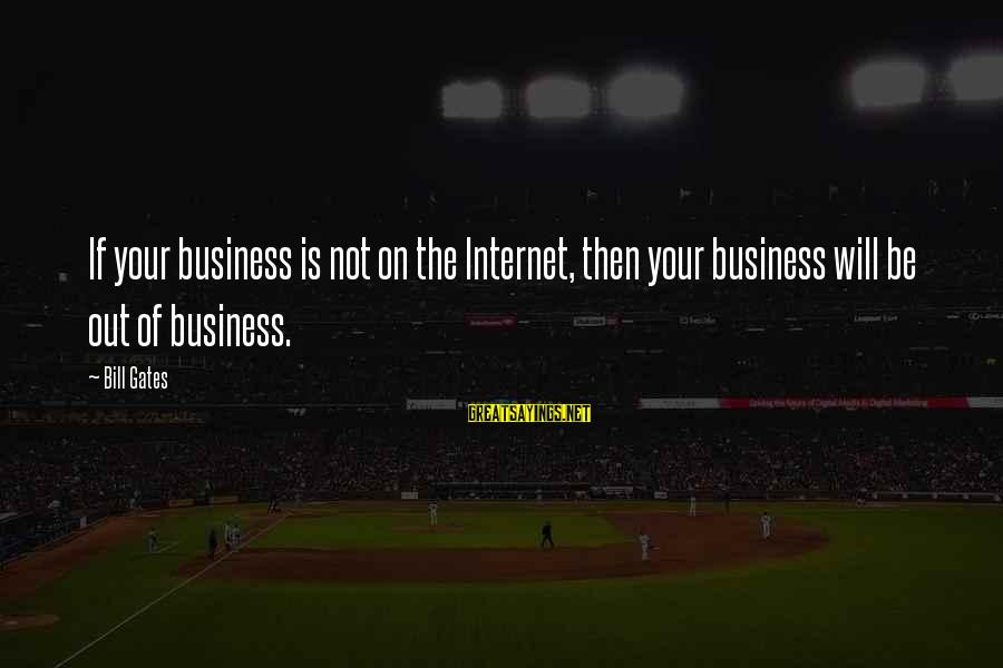 Is Not Your Business Sayings By Bill Gates: If your business is not on the Internet, then your business will be out of