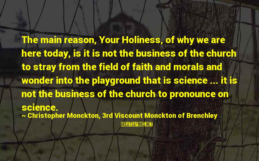 Is Not Your Business Sayings By Christopher Monckton, 3rd Viscount Monckton Of Brenchley: The main reason, Your Holiness, of why we are here today, is it is not